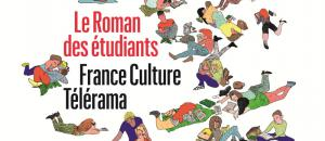 Le Roman des étudiants France Culture - Télérama APPEL A CANDIDATURE !
