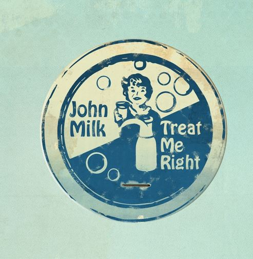 JOHN MILK : Album Treat Me Right